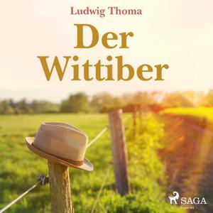 Ludwig Thoma - Der Wittiber (ungekürzt)