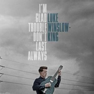 Luke Winslow-King - I'm Glad Trouble Don't Last Always (2016)