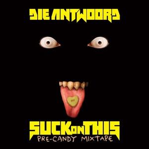 Die Antwoord – Suck On This (2016)