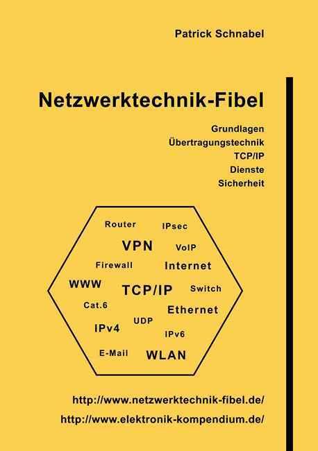 Netzwerktechnik Fibel Grundlagen, Übertragungstechnik, TCP,Ip, Dienste, Sicherheit
