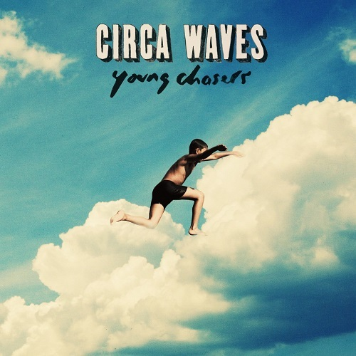 Circa Waves - Young Chasers (Deluxe Edition) (2015)