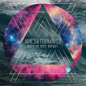 Vanessa Fernandez - When the Levee Breaks (2016)
