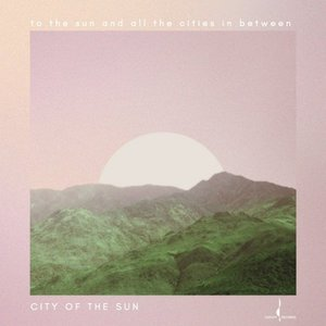 City Of The Sun- To The Sun And All The Cities In Between (2016)