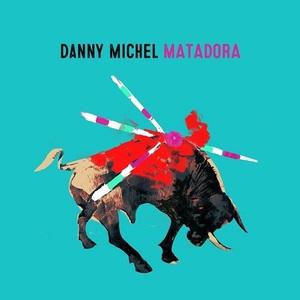 Danny Michel – Matadora (2016)