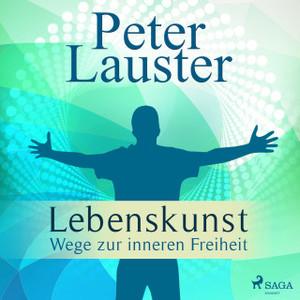 Peter Lauster - Lebenskunst: Wege zur inneren Freiheit (ungekürzt)