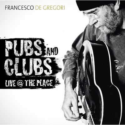 Francesco De Gregori - Pubs and Clubs (Live At The Place) (2012).Mp3 - 320Kbps