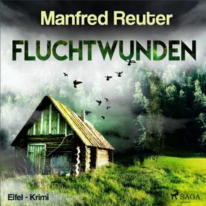 Manfred Reuter - Fluchtwunden: Eifel-Krimi (ungekürzt)