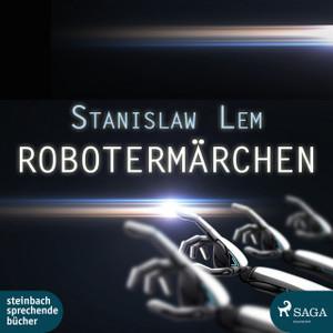 Stanislaw Lem - Robotermärchen (ungekürzt)