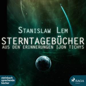 Stanislaw Lem - Sterntagebücher: Aus den Erinnerungen Ijon Tichys (ungekürzt)