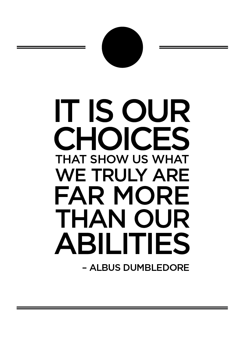 It is our choices     ...