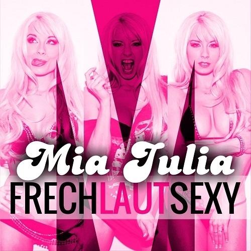 Mia Julia - Frech, Laut, Sexy! (2015)