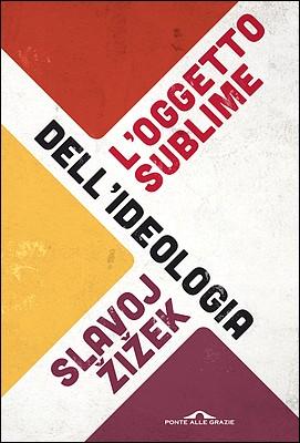 Slavoj Žižek - L'oggetto sublime dell'ideologia (2014)