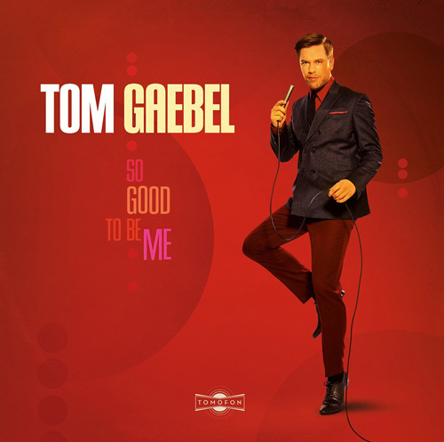 Tom Gaebel - So Good to Be Me (2014)