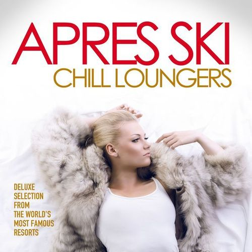 VA - Apres Ski Chill Loungers (Deluxe Selection from the World's Most Famous Resorts) (2014)