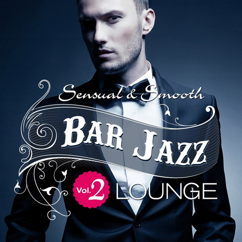 VA - Bar Jazz, Sensual And Smooth Lounge, Vol.2 (Grandiose Anthology of Quality Music) (2014)