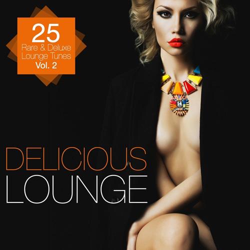 VA - Delicious Lounge - 25 Rare & Deluxe Lounge Tunes, Vol. 2 (2014)