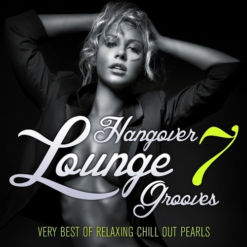 VA - Hangover Lounge Grooves, Vol. 7 (Very Best of Relaxing Chill Out Pearls) (2014)