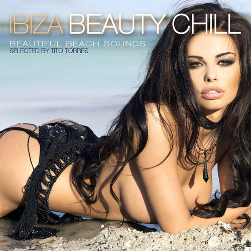 VA - Ibiza Beauty Chill - Beautiful Beach Sounds (Selected By Tito Torres) (2014)