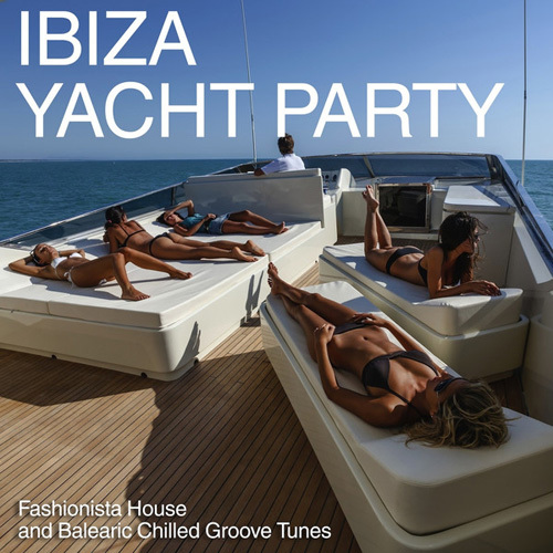 VA - Ibiza Yacht Party (Fashionista House and Balearic Chilled Groove Tunes) (2014)