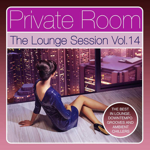 VA - Private Room - The Lounge Session, Vol. 14 (The Best in Lounge, Downtempo Grooves and Ambient Chillers) (2014)