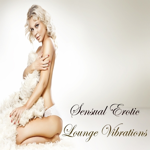 VA - Sensual Erotic Lounge Vibrations (Finest Sexy & Exotic Kamasutra Chill out Moods) (2014)