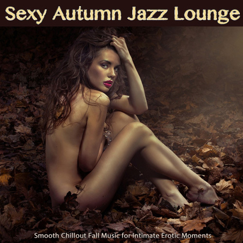 VA - Sexy Autumn Jazz Lounge (Smooth Chillout Fall Music for Intimate Erotic Moments and Sensual Relaxation) (2014)