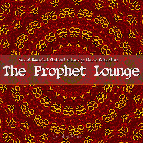 VA - The Prophet Lounge (Finest Oriental Chill & Lounge Music Collection) (2014)
