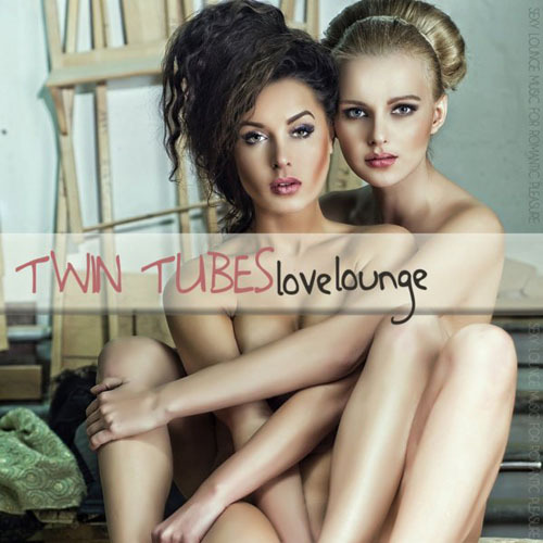 VA - Twin Tubes Love Lounge (Sexy Lounge Music for Romantic Pleasures) (2013)