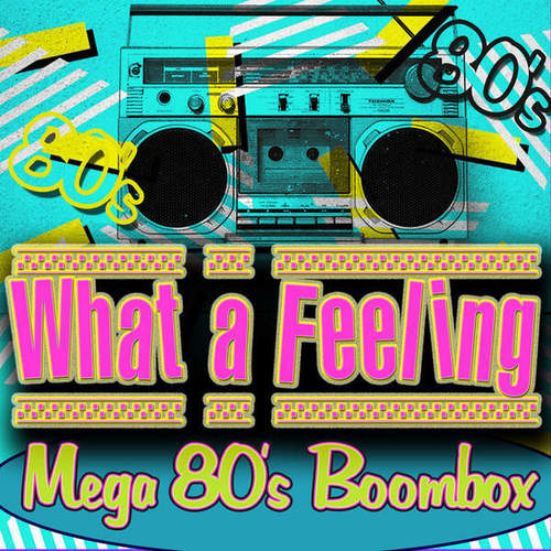 VA - What a Feeling! Mega 80's Boombox (2014)