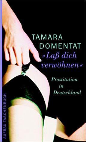 Laß dich verwöhnen. Prostitution in Deutschland