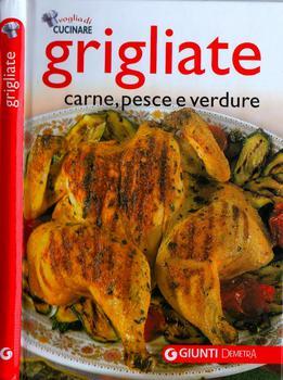 Voglia di Cucinare - Grigliate, Carne, Pesce & Verdure