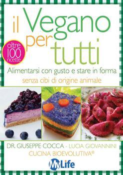 Giuseppe Cocca - Il vegano per tutti. Alimentarsi con gusto e stare in forma senza cibi di origine animale