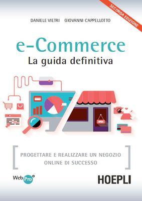 Daniele Vietri - E-commerce. La guida definitiva. Progettare e realizzare un negozio online di successo (2015)