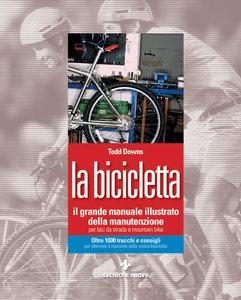 Tecniche Nuove - La Bicicletta. Il Grande Manuale Illustrato della Manutenzione per bici da strada e mountain bike (2006)