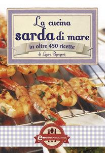 Laura Rangoni - La cucina sarda di mare in oltre 450 ricette