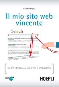 Marino Fadda - Il mio sito web vincente. Guida pratica a SEO e Web Marketing (2015)