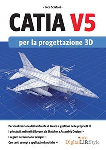 Luca Sclafani - Catia V5 per la progettazione 3D (2016)