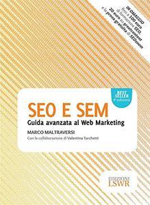 Marco Maltraversi - SEO e SEM. Guida avanzata al web marketing (2016)