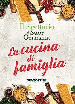 Suor Germana - La cucina di famiglia. Il ricettario di Suor Germana (2017)