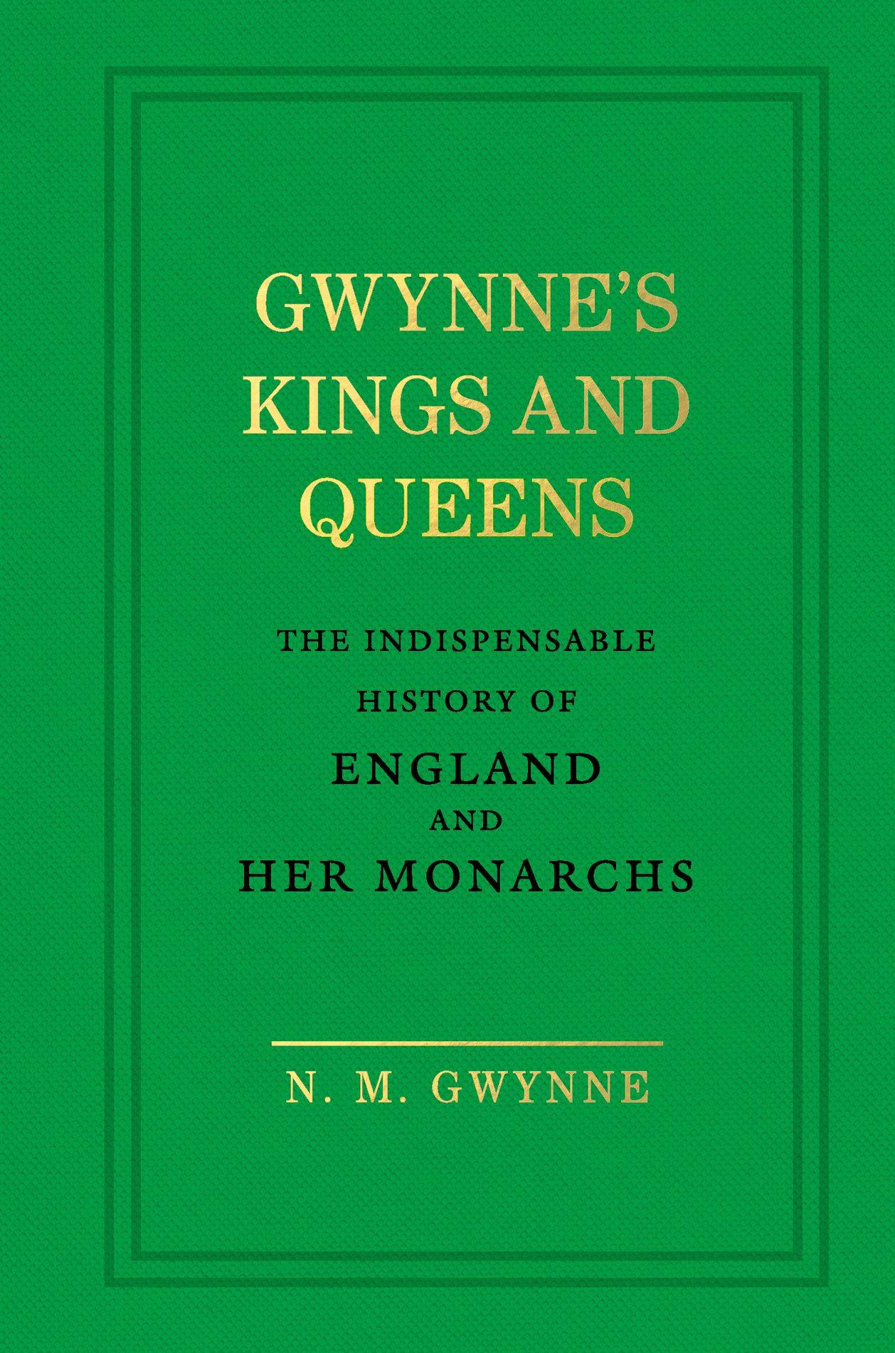 Gwynne's Kings and Queens: The Indispensable History of England and Her Monarchs