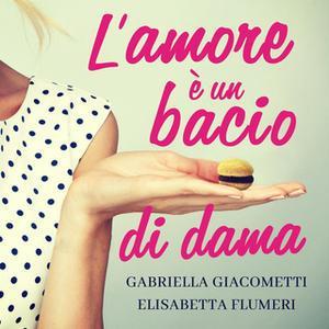 Elisabetta Flumeri, Gabriella Giacometti - L'amore è un bacio di dama (2019) MP3 64 kbps