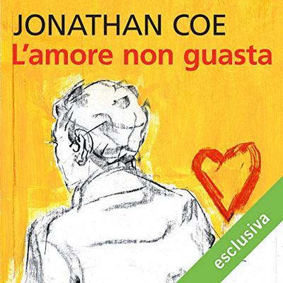 [AUDIOBOOK] Jonathan Coe - L'amore non guasta (2018)