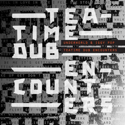 Underworld & Iggy Pop - Teatime Dub Encounters (2018)