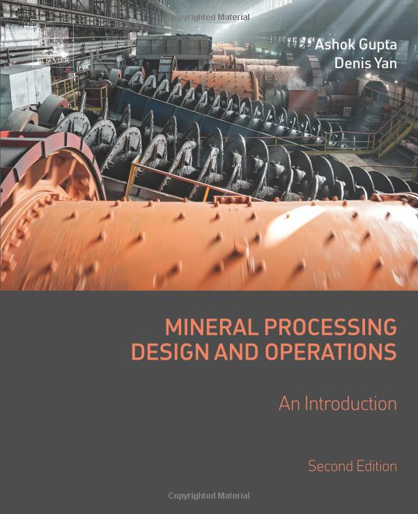 Ashok Gupta, Denis S. Yan - Mineral Processing Design and Operations: An Introduction (2nd Edition)
