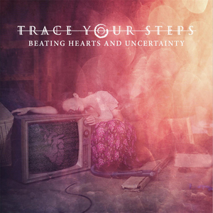 Trace Your Steps – Beating Hearts and Uncertainty [EP] (2016)