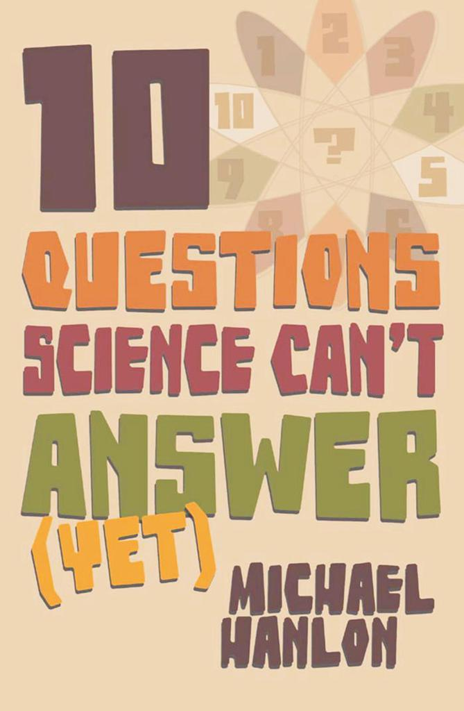 10 Questions Science Can't Answer (Yet) - A Guide to Science's Greatest Mysteries