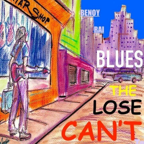 Benoy Rai - Cant Lose The Blues (2019)