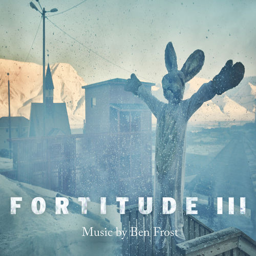Ben Frost - Fortitude III (Music from the Original TV Series) (2018)
