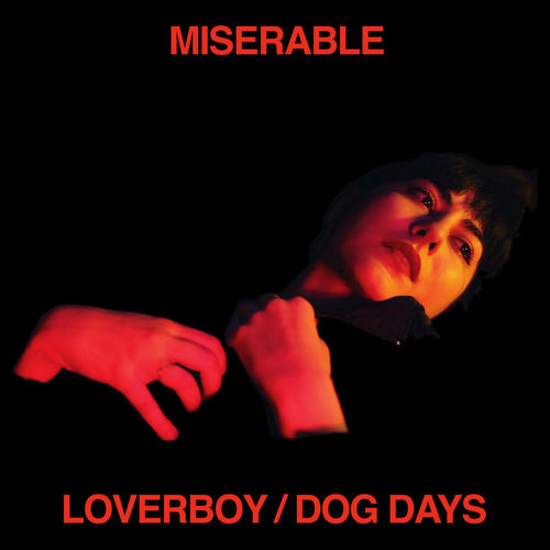Miserable - Loverboy / Dog Days (2018)