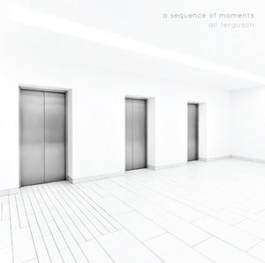 Ali Ferguson - A Sequence Of Moments (2016)